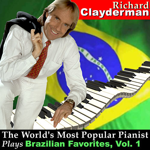 The World's Most Popular Pianist Plays Brazilian Favorites, Vol. 1 by Richard Clayderman