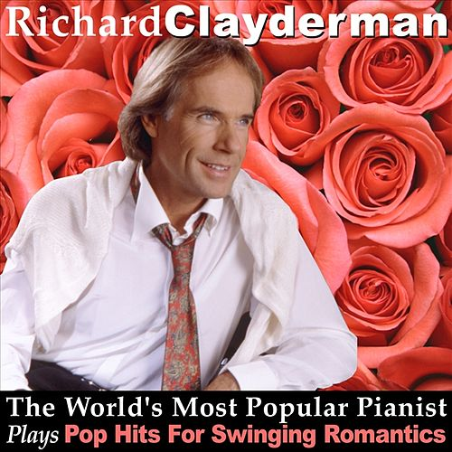 The World's Most Popular Pianist Plays Pop Hits For Swinging Romantics by Richard Clayderman