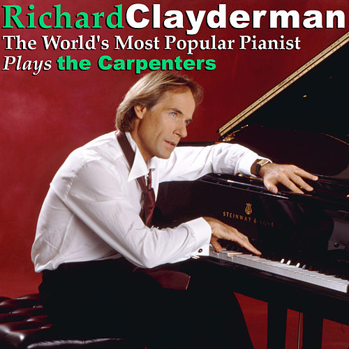 The World's Most Popular Pianist Plays the Carpenters by Richard Clayderman