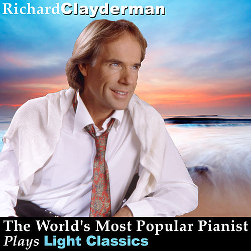 The World's Most Popular Pianist Plays the Light Classics by Richard Clayderman