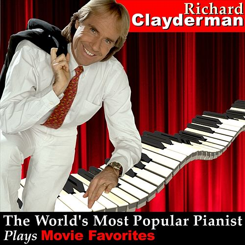 The World's Most Popular Pianist Plays Movie Favorites by Richard Clayderman
