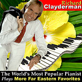 The World's Most Popular Pianist Plays More Far Eastern Favorites by Richard Clayderman