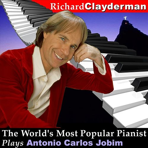 The World's Most Popular Pianist Plays Antonio Carlos Jobim by Richard Clayderman