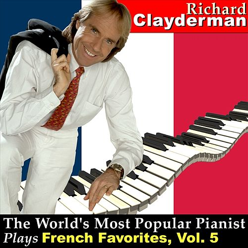 The World's Most Popular Pianist Plays French Favorites, Vol. 5 by Richard Clayderman