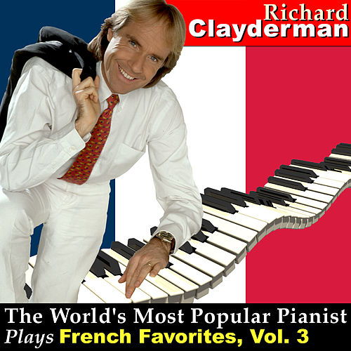 The World's Most Popular Pianist Plays French Favorites, Vol. 3 by Richard Clayderman