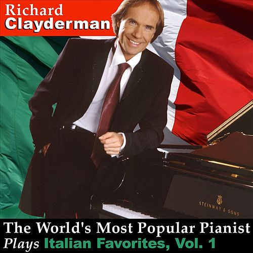 The World's Most Popular Pianist Plays Italian Favorites, Vol. 1 by Richard Clayderman