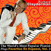 The World's Most Popular Pianist Plays Favoritas En Espanol, Vol. 3 by Richard Clayderman
