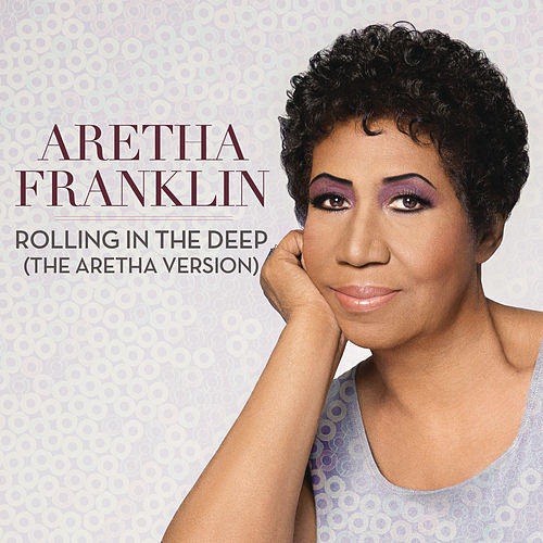 Rolling In The Deep (The Aretha Version) by Aretha Franklin