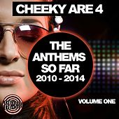 Cheeky Are 4 - The Anthems So Far 2010 - 2014: Vol. 1 - EP by Various Artists