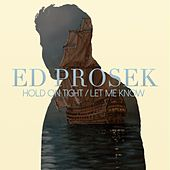 Hold On Tight/Let Me Know by Ed Prosek