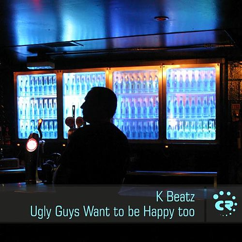 Ugly Guys Want to Be Happy Too by K-Beatz