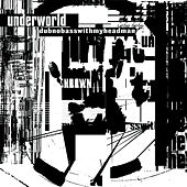 Dubnobasswithmyheadman by Underworld