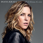 Don't Dream It's Over by Diana Krall