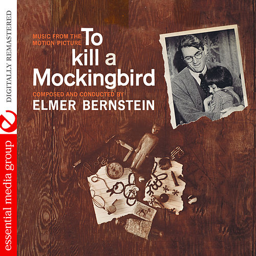 To Kill a Mockingbird (Music from the Motion Picture) [Digitally Remastered] by Elmer Bernstein