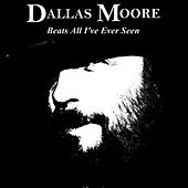Beats All I've Ever Seen by Dallas Moore