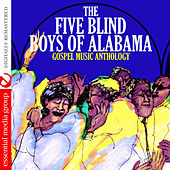 Gospel Music Anthology: The Five Blind Boys of Alabama (Digitally Remastered) by The Five Blind Boys Of Alabama