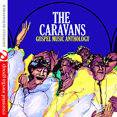 Gospel Music Anthology: The Caravans (Digitally Remastered) by The Caravans
