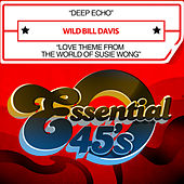 Deep Echo / Love Theme from the World of Susie Wong (Digital 45) by Wild Bill Davis