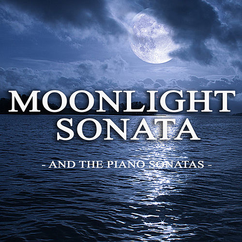 Moonlight Sonata and the Piano Sonatas by Various Artists : Napster