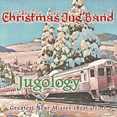 Jugology - Greatest Near Misses (Best Of...) by The Christmas Jug Band