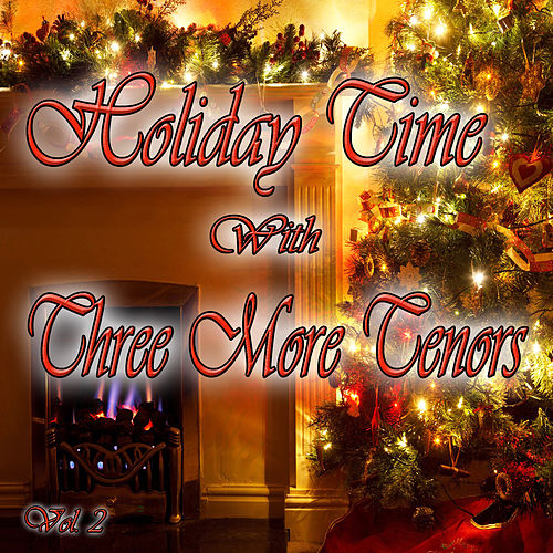 Holiday Time with Three More Tenors, Vol. 2 by Three More Tenors