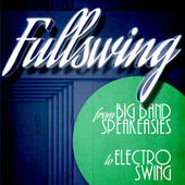 Full Swing from Big Band Speakeasies to Electro Swing by Various Artists