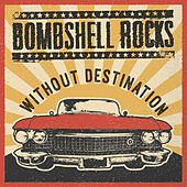 Without Destination by Bombshell Rocks