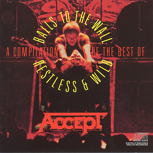 Restless and Wild/Balls to the Wall: A Compilation Of The Best O by Accept