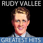 Rudy Vallee - Greatest Hits by Rudy Vallee
