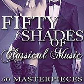 Fifty Shades of Classical Music - 50 Masterpieces by Various Artists