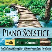 Piano Solstice With Nature Sounds: Soft Solo Piano With Ocean Waves, Wilderness Streams, Rain & Forest Sounds by Robbins Island Music Group