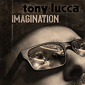 Imagination by Tony Lucca