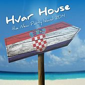Hvar House - The New Party Island 2014 by Various Artists