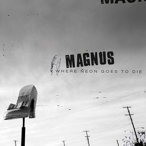 Where Neon Goes to Die by Magnus