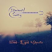 Sad-Eyed Ghosts by Blackout Country