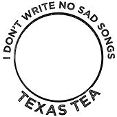 I Don't Write No Sad Songs by Texas Tea