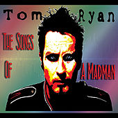 The Songs of a Madman by Tom Ryan