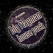 Big Flagman House Pack - EP by Various Artists