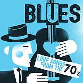 Blues: Love Songs from the 70s by Various Artists