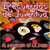 Recuerdos de Juventud los Años 50 Vol. 3 (12 Canciones de la Radio) by Various Artists
