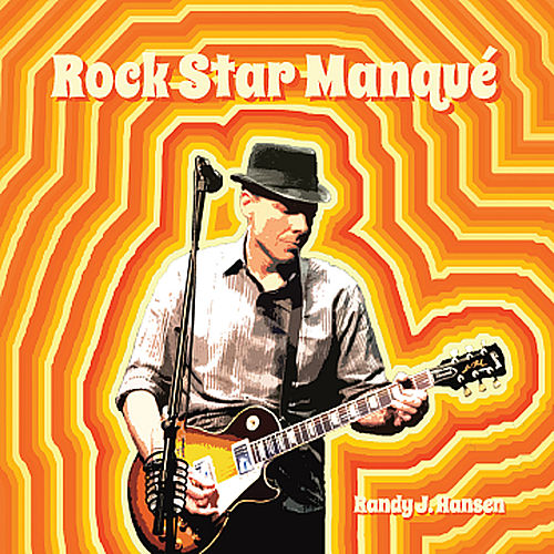 Rock Star Manqué by Randy J. Hansen