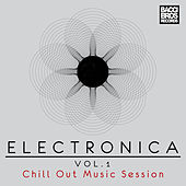 Electronica Vol. 1 - Chill Out Music Session by Various Artists