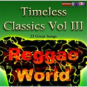 Timeless Classics, Vol. III: Reggae / World by Various Artists