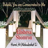 Behold, You Are Consecrated to Me by Elisheva Shomron