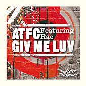 Giv Me Luv by ATFC