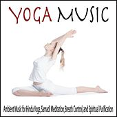 Yoga Music: Ambient Music for Hindu Yoga, Samadi Meditation, Breath Control, And Spiritual Purification by Robbins Island Music Group