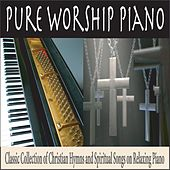 Pure Worship Piano: Classic Collection of Christian Hymns and Spiritual Songs On Relaxing Piano by Robbins Island Music Group
