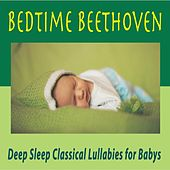 Bedtime Beethoven: Deep Sleep Classical Lullabies for Babys by Robbins Island Music Group