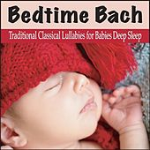 Bedtime Bach: Traditional Classical Lullabies for Babies Deep Sleep by Robbins Island Music Group