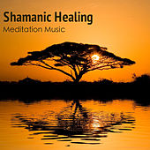 Shamanic Healing Meditation Music - Nature Sounds and New Age Relaxation Mindfulness Meditation Music & Shamanic Drumming Compilation for Music Therapy by Shamanism Healing Music Academy